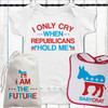 I Only Cry When Republicans Hold Me Baby Set