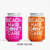 Beach Hair Don't Care Can Coolers - Beach Bachelorette & Birthday Party Favors