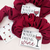 Save Water Drink Wine Hair Scrunchies for Winery Girls Trip, Napa Birthday or Wine Tasting Bachelorette Party