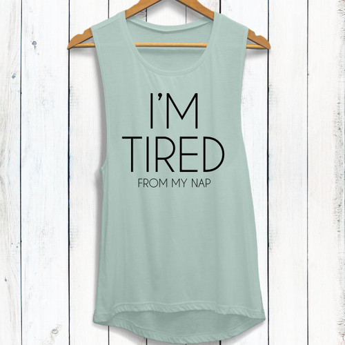 I'm Tired (From My Nap) Muscle Tank