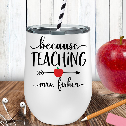 Personalized Because Teaching Wine Tumbler