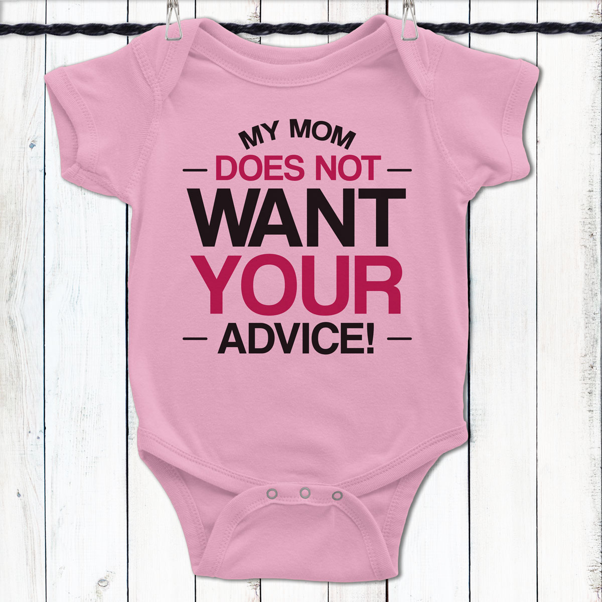 d26e9547e My Mom Does Not Want Your Advice Baby Shirt Pink