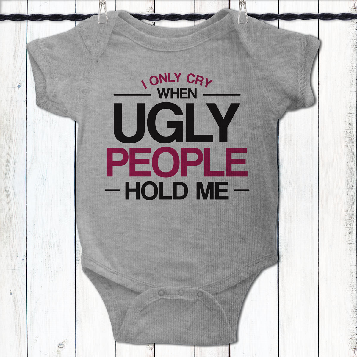 I Only Cry When Ugly People Hold Me. Funny Newborn Baby Bodysuit