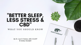 BETTER SLEEP, LESS STRESS, AND CBD - WHAT YOU SHOULD KNOW