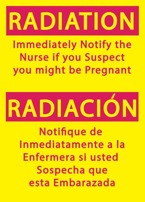 RADIATION Immediately Notify the Nurse if you Suspect you might be Pregnant/RADIACION Notifique de Inmediatamente a la Enfermera si usted Sospecha que esta Embarazada