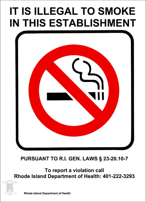 It is Illegal To Smoke In This Establishment Pursuant to R.I. Gen. Laws 23-20.10-7, To report a violation call Rhode Island Department of Health: 401-222-3293