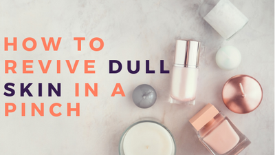 How to Revive Dull Skin in a Pinch