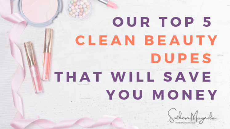 Our Top 5 Clean Beauty Dupes That Will Save You Money