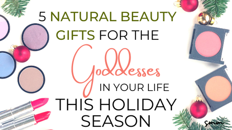 5 Natural Beauty Gifts for the Goddesses in Your Life This Holiday Season