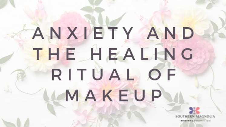 Anxiety and the Healing Ritual of Makeup