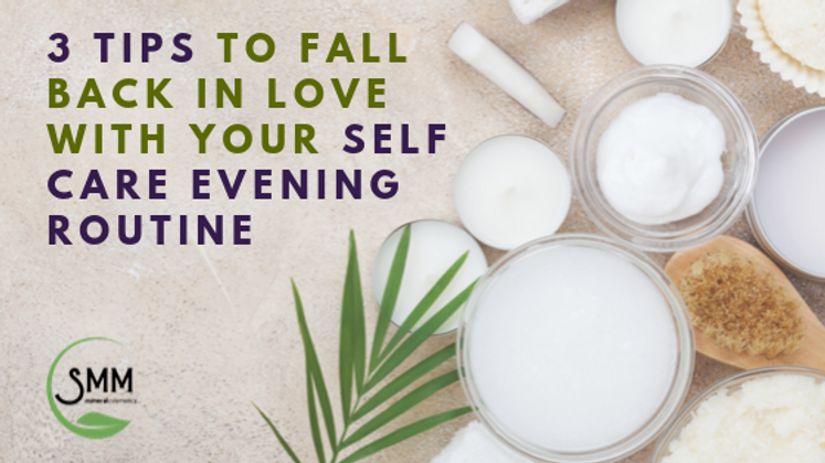 ​3 Tips to Fall Back in Love With Your Self Care Evening Routine