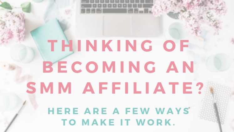 Thinking of Becoming an SMM Affiliate? Here Are a Few Ways to Make it Work