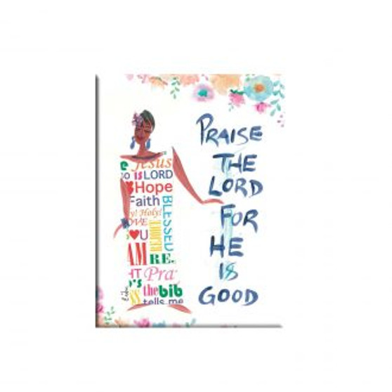 Praise the Lord For He Is Good Magnet --Cidne Wallace