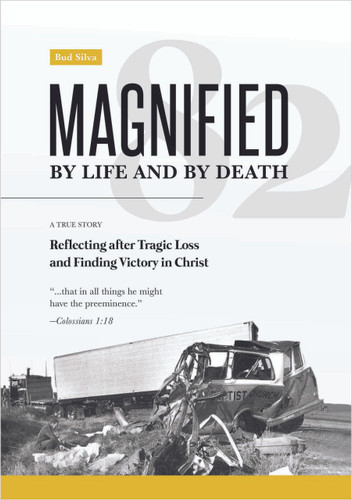 Magnified by Life and by Death