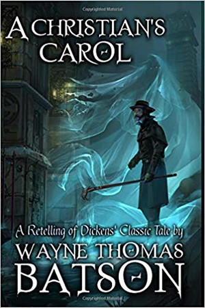 A Christian's Carol: A Modern Retelling of Dickens' Classic Tale