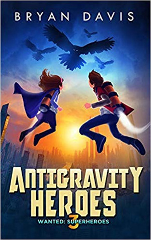 Antigravity Heroes (Wanted: Superheroes Book 3) SIGNED