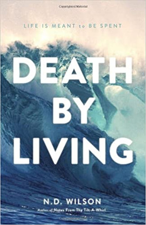 Death by Living: Life Is Meant To Be Spent (Hardcover)