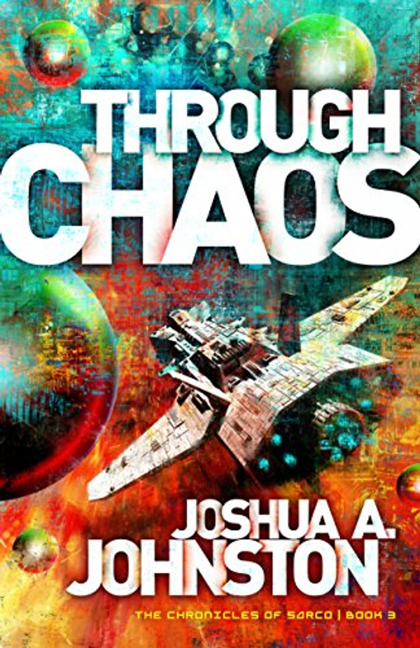 Through Chaos (Chronicles of Sarco Book 3)