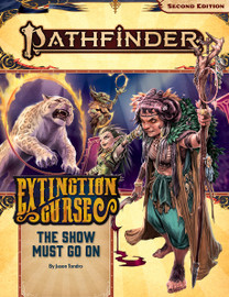 Pathfinder 2nd Edition: Adventure Path: Extinction Curse (1 of 6): The Show Must Go On
