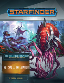 Starfinder: Adventure Path: The Threefold Conspiracy (5 of 6): The Cradle Infestation