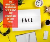 The importance of managing false alarms - fire services and BS 5839 Part1