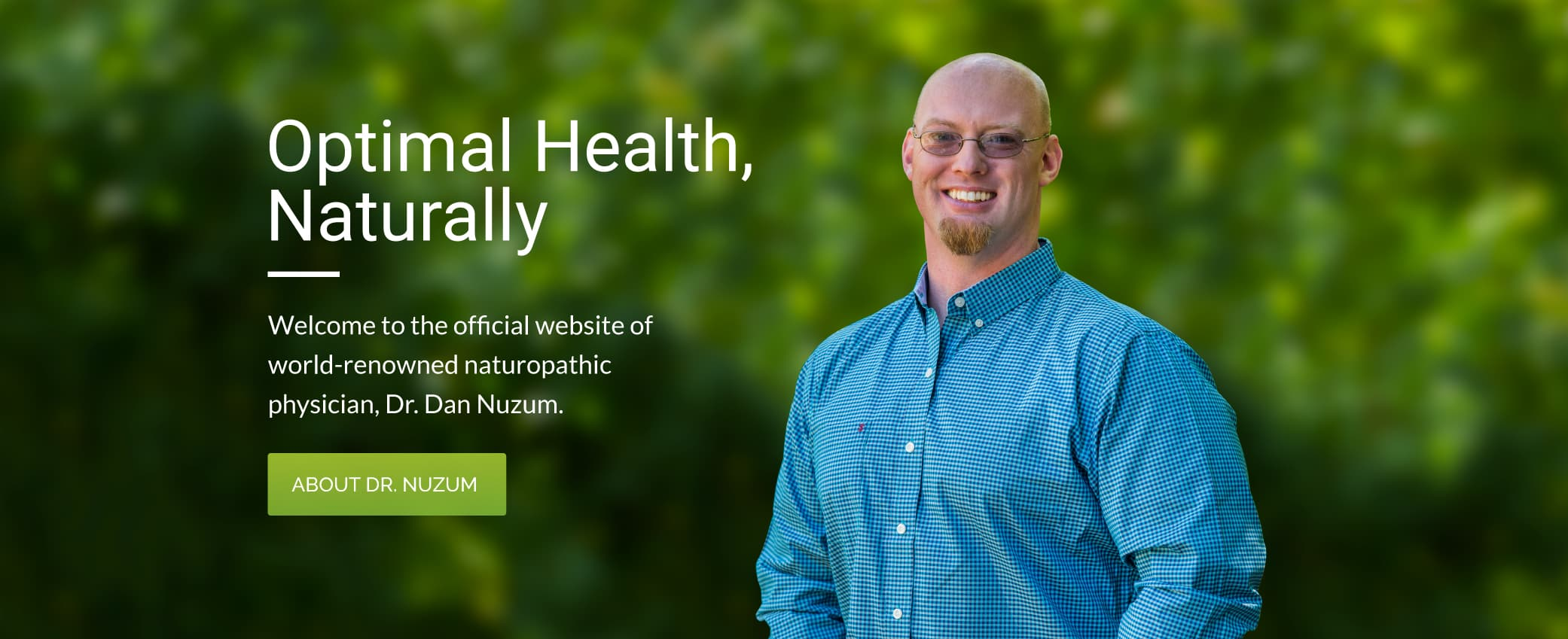Welcome to the official website of world-renowned naturopathic physician, Dr. Dan Nuzum.