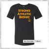 This is the front view of the Strong Athletic Bionic All-Gender T-shirt. This unisex t-shirt is soft and the fabric is durable. We print this design on Bella Canvas 3001CVC. This tshirt is the perfect, unisex shirt, that is soft, yet durable. The gold ink on the black fabric really stands out, giving it a pop!