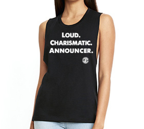 """Finally! After years of anguish and turmoil, Strong Athletic finally created a shirt for announcers. J.K.! Someone asked and we said, """"yay! Sounds awesome!"""" This tank is for all the amazing announcers and commentators in the sport who love roller derby as much as the players, officiators and fans do and who contribute to our success by being the voice that we hear during games. The words Loud. Charismatic. Announcer. are printed in white ink on a black NextLevel Festival Muscle Tank 5013."""