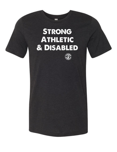 This is the front of the Strong Athletic and Disabled T-shirt. We print this shirt on Bella Canvas 3001which is sized to the average cis-male's body.