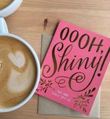 Oooh Shiny - Friendship Card