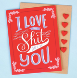 I Love The Shit Out Of You - Love/Friendship Card