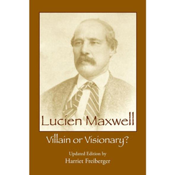 Lucien Maxwell: Villain or Visionary