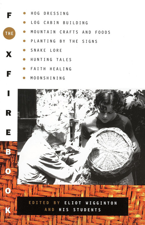 The Foxfire Book: Hog Dressing, Log Cabin Building, Mountain Crafts and Foods, Planting by the Signs, Snake Lore, Hunting Tales, Faith H ( Foxfire #1 ) Contributor(s): Foxfire Fund Inc (Author), Wigginton, Eliot (Editor)