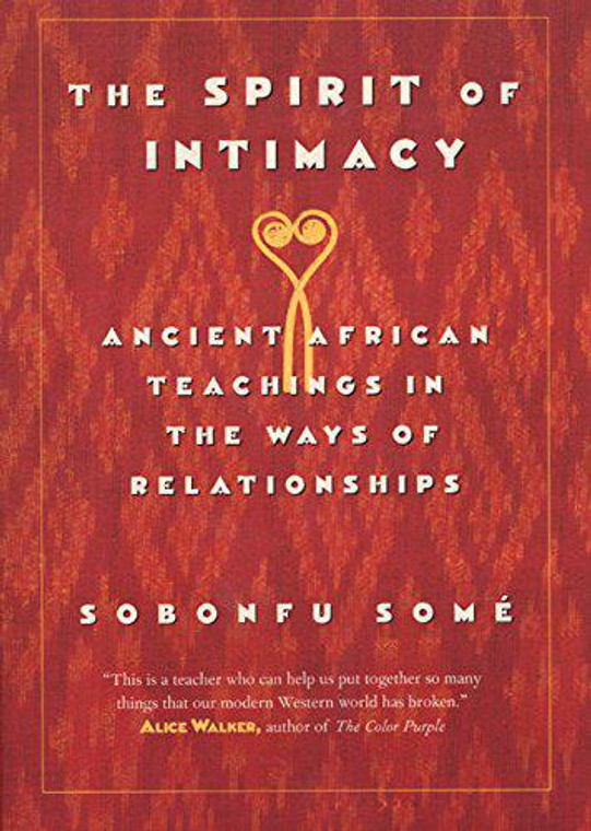 The Spirit of Intimacy: Ancient African Teachings in the Ways of Relationships
