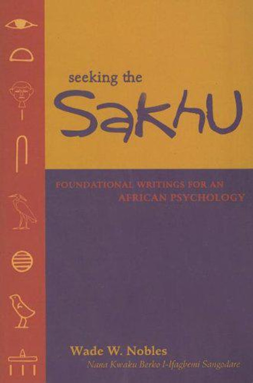 Seeking the Sakhu: Foundational Writings for an African Psychology