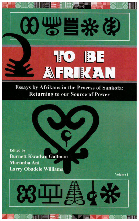 To Be Afrikan: Essays by Afrikan in the Process of Sankofa