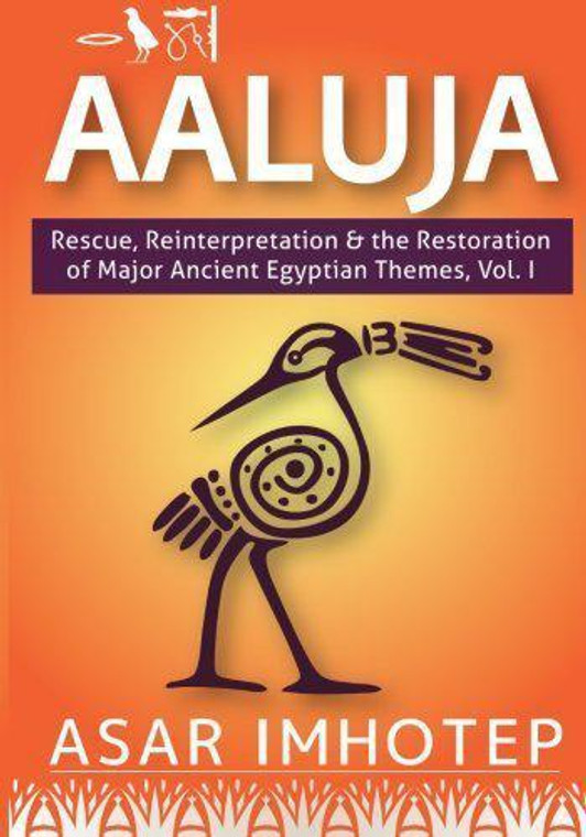 Aaluja  Rescue, Reinterpretation and the Restoration of Major Ancient Egyptian Themes, Vol. 1