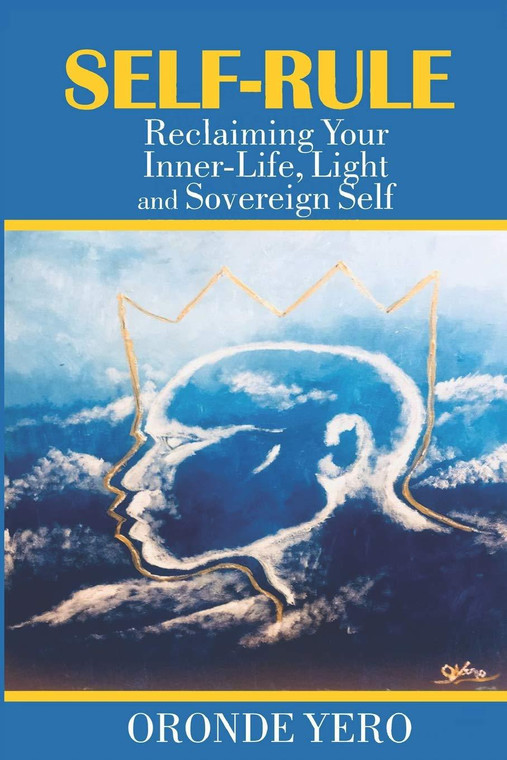 Self - Rule: Reclaiming Your Inner-Life, Light and Sovereign Self
