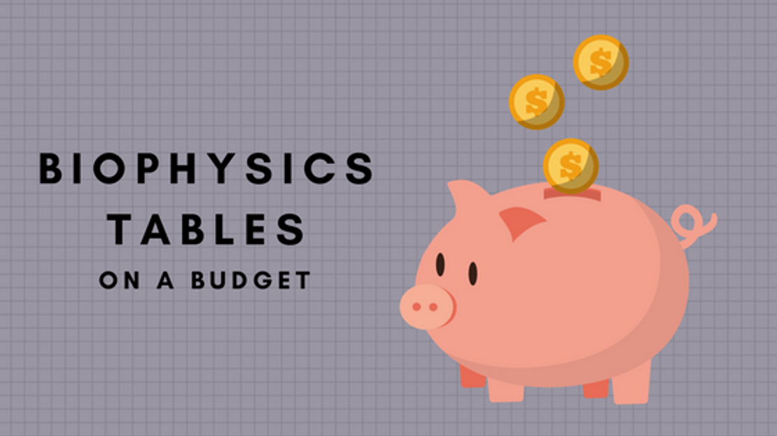 BioPhysics Tables On  A Budget