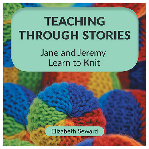 Teaching through Stories - Jane and Jeremy Learn to Knit