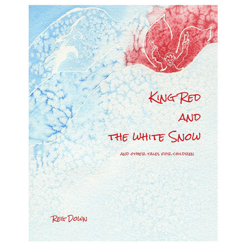 King Red and the White Snow by Reg Down