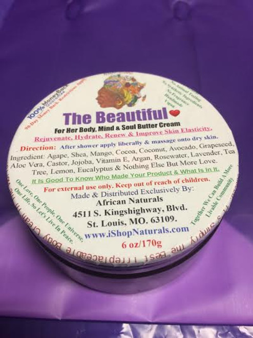 THE BEAUTIFUL BUTTER CREAM 6OZ.: FOR HER BODY, MIND & SOUL REJUVENATING, HYDRATING, RENEWING & IMPROVE SKIN'S ELASTICITY. Honestly made by African Naturals - St. Louis, MO.
