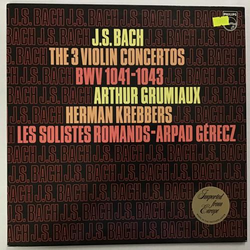 J.S. Bach - Arthur Grumiaux, Herman Krebbers, Les Solistes Romands, Arpad Gérecz – The Three Violin Concertos, BWV 1041 - 1043 vinyl record LP