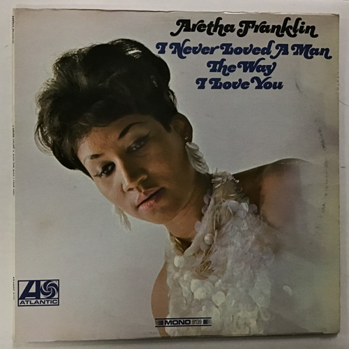 Aretha Franklin - I Never Loved A Man the Way I Loved You - MONO - vinyl record LP