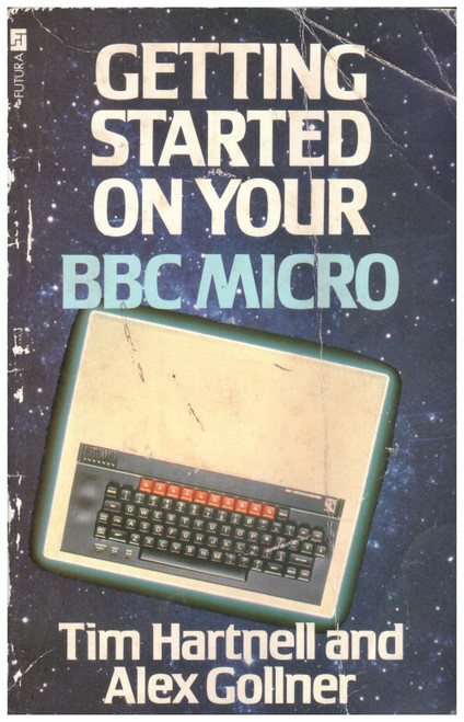 Getting Started On Your BBC Micro by Tim Hartnell And Alex Gollner from Futura Publications (ISBN 0 7088 24439)