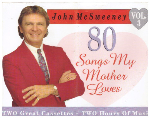 80 Songs My Mother Loves Vol. 3 by John McSweeney from Prism Leisure on Cassette (PLAC 4906)