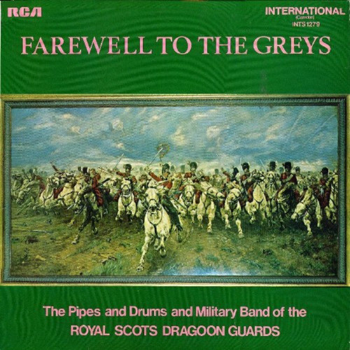 Farewell To The Greys by The Pipes And Drums And Military Band Of The Royal Scots Dragoon Guards from RCA International (INTS 1279)