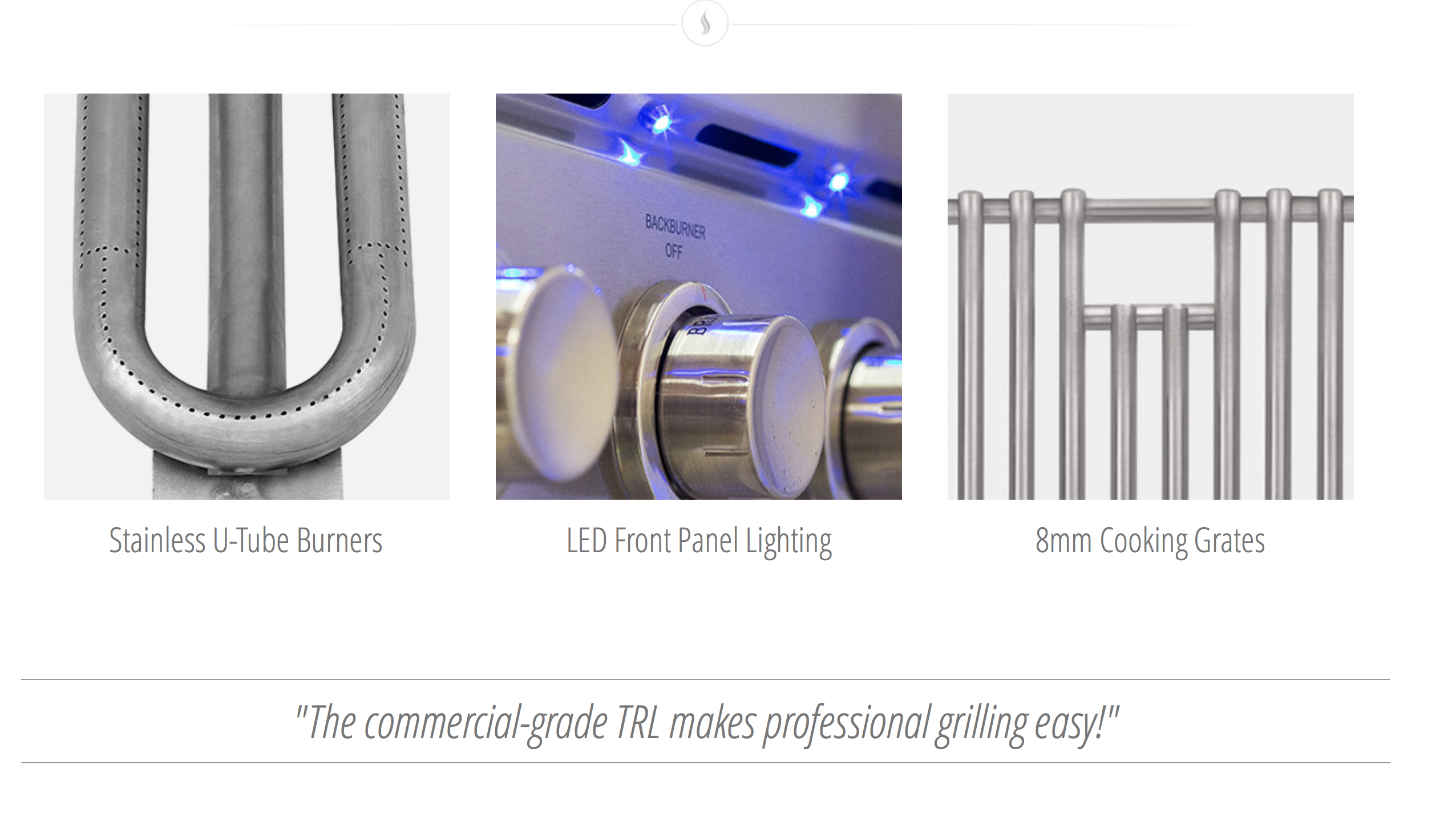 Features and upgrades of the TRL series by summerset include 8mm grates, stainless steel burners and led lighting