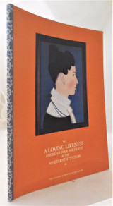 A LOVING LIKENESS; AMERICAN FOLK PORTRAITS OF THE 19TH CENTURY - 1992