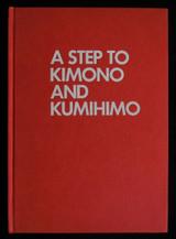 A STEP TO KIMONO AND KUMIHINO, by Kyoto Kimono Gakuin - 1979